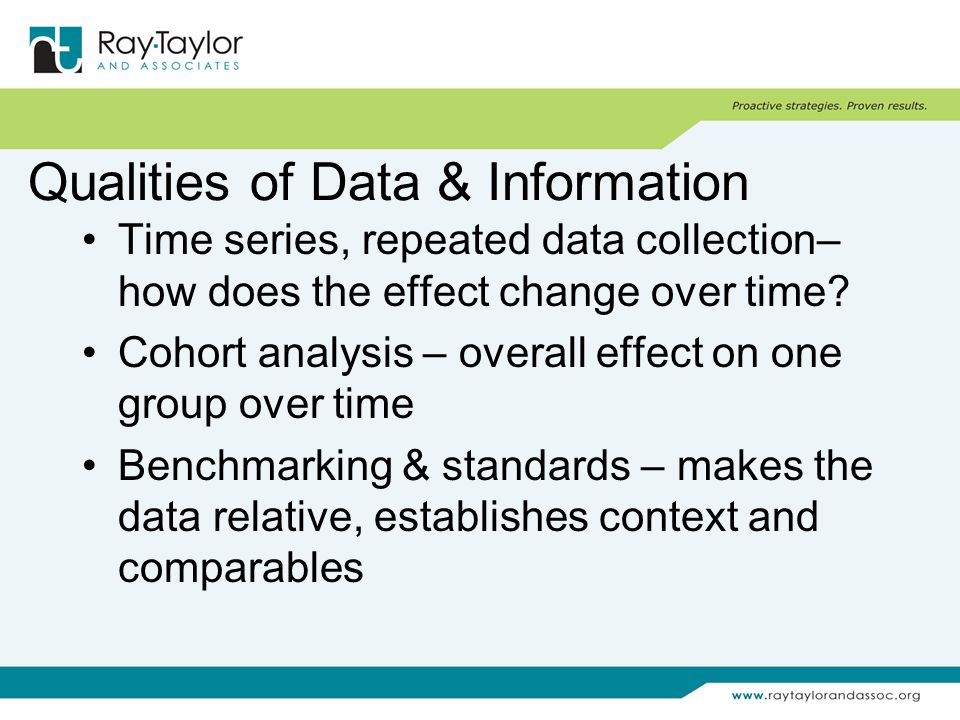 Qualities of Data & Information Time series, repeated data collection– how does the effect change over time.