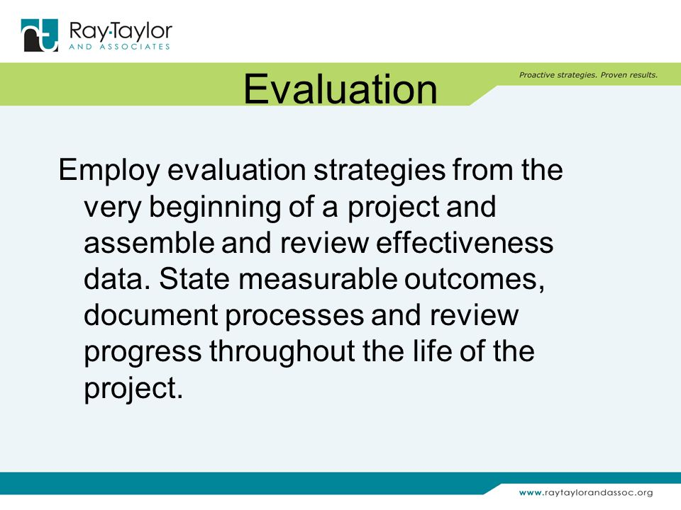 Evaluation Employ evaluation strategies from the very beginning of a project and assemble and review effectiveness data.