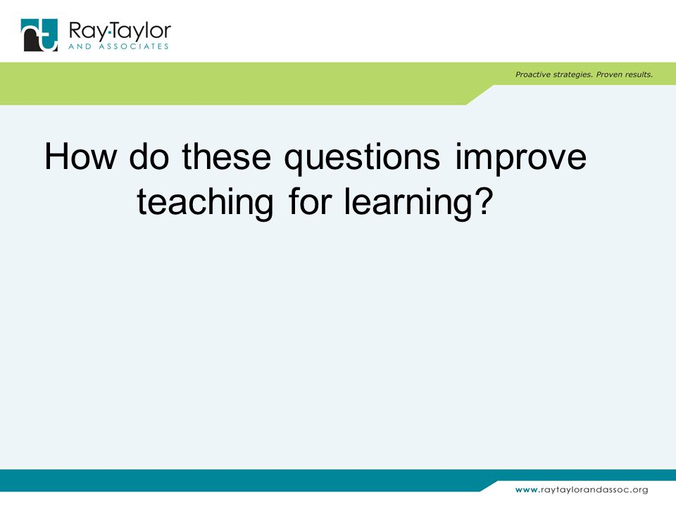 How do these questions improve teaching for learning