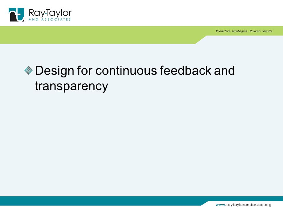 Design for continuous feedback and transparency