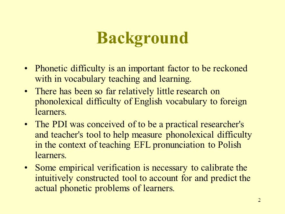 2 Background Phonetic difficulty is an important factor to be reckoned with in vocabulary teaching and learning.