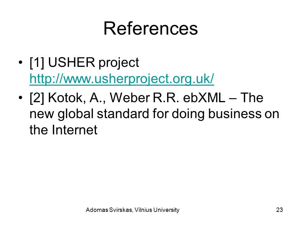 Adomas Svirskas, Vilnius University23 References [1] USHER project http://www.usherproject.org.uk/ http://www.usherproject.org.uk/ [2] Kotok, A., Weber R.R.
