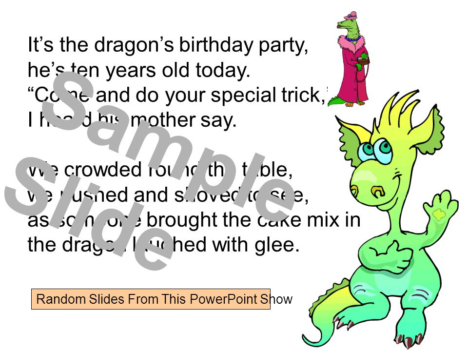 It's the dragon's birthday party, he's ten years old today.