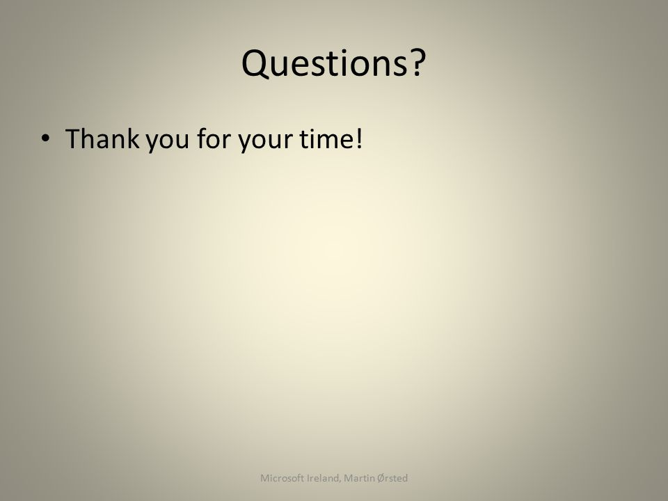 Questions Thank you for your time! Microsoft Ireland, Martin Ørsted