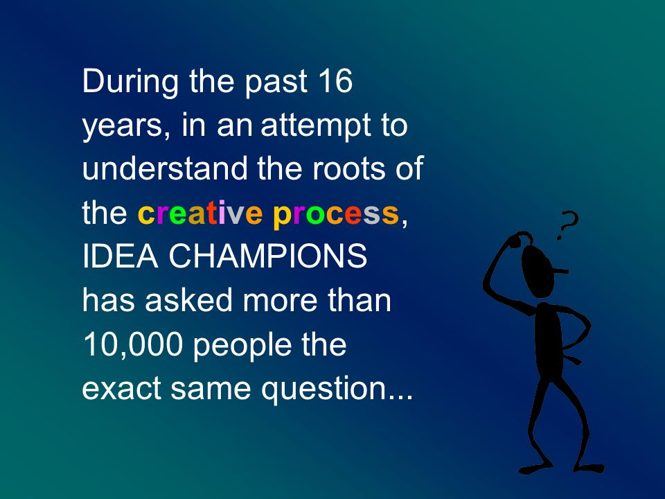 One Mind, Two Brains: © Idea Champions, 2003 A Business Case for Right-Brained Thinking