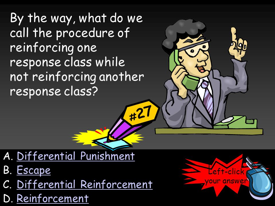 By the way, what do we call the procedure of reinforcing one response class while not reinforcing another response class.