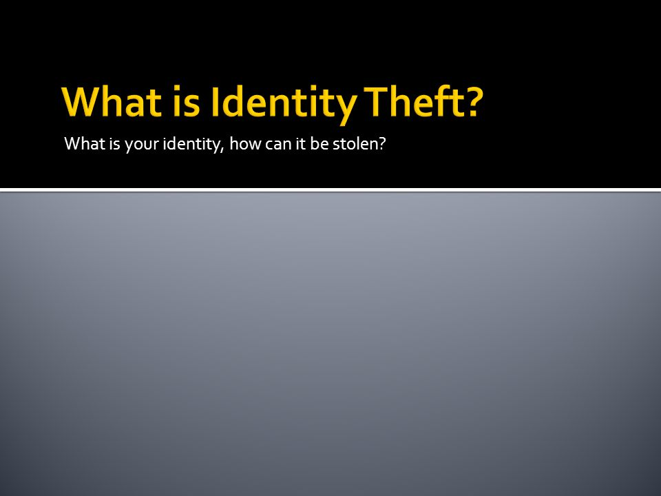 What is your identity, how can it be stolen?