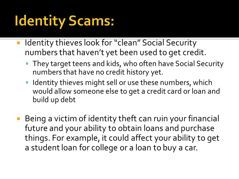  Identity thieves look for clean Social Security numbers that haven't yet been used to get credit.