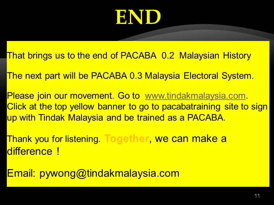 That brings us to the end of PACABA 0.2 Malaysian History The next part will be PACABA 0.3 Malaysia Electoral System.