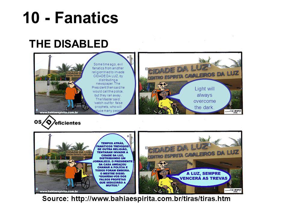 10 - Fanatics Source: http://www.bahiaespirita.com.br/tiras/tiras.htm THE DISABLED Light will always overcome the dark.