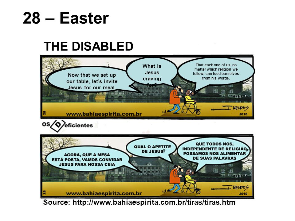 Source: http://www.bahiaespirita.com.br/tiras/tiras.htm 28 – Easter THE DISABLED Now that we set up our table, let's invite Jesus for our meal.