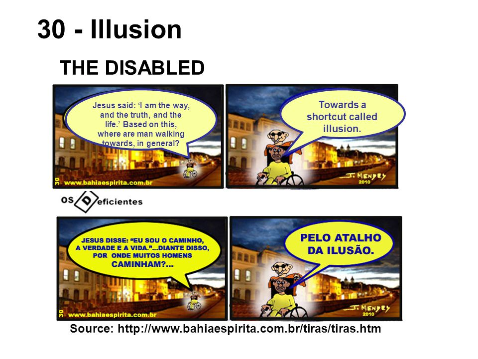 Source: http://www.bahiaespirita.com.br/tiras/tiras.htm 30 - Illusion THE DISABLED Towards a shortcut called illusion.