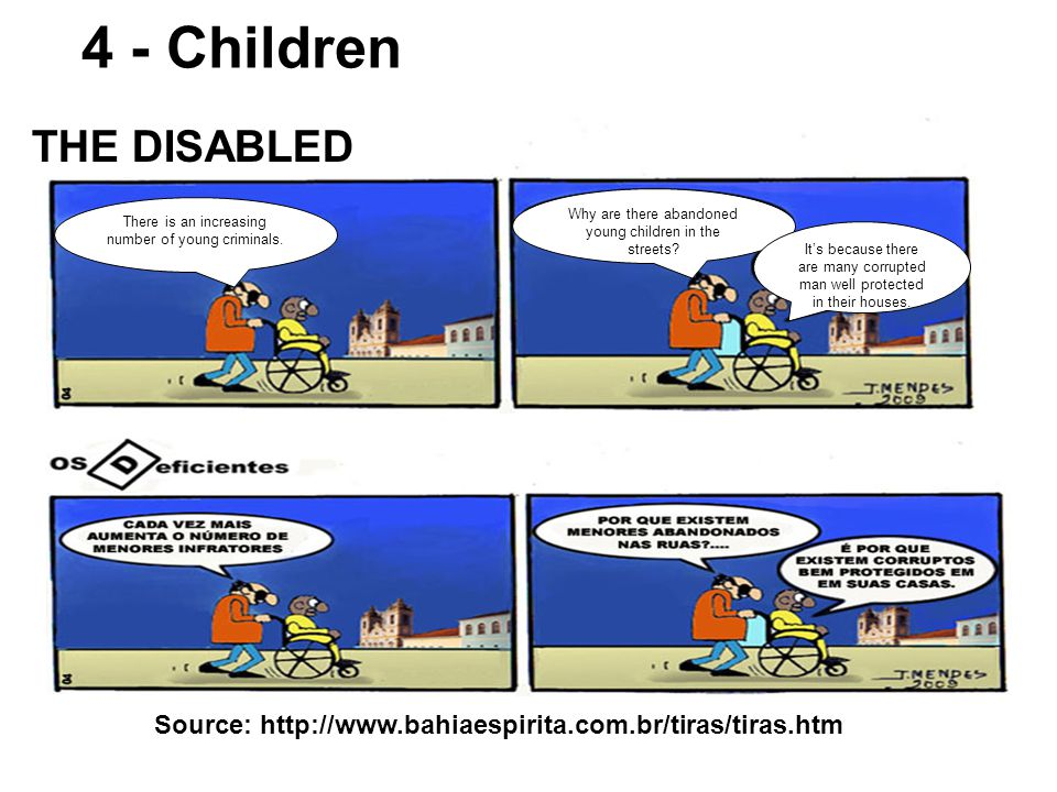 4 - Children Source: http://www.bahiaespirita.com.br/tiras/tiras.htm THE DISABLED There is an increasing number of young criminals.