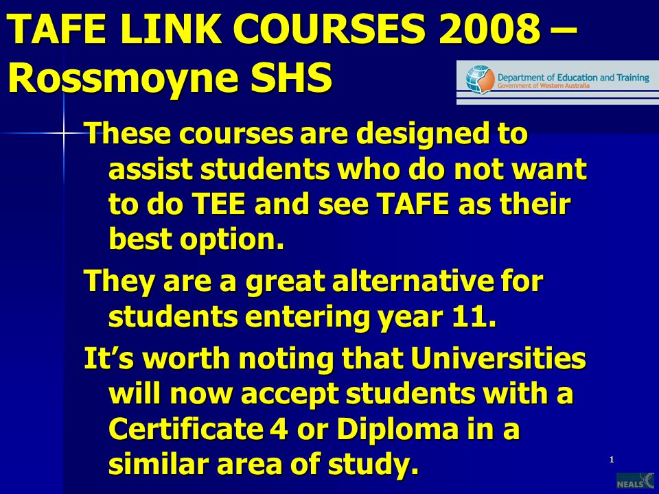 1 TAFE LINK COURSES 2008 – Rossmoyne SHS These courses are designed to assist students who do not want to do TEE and see TAFE as their best option.