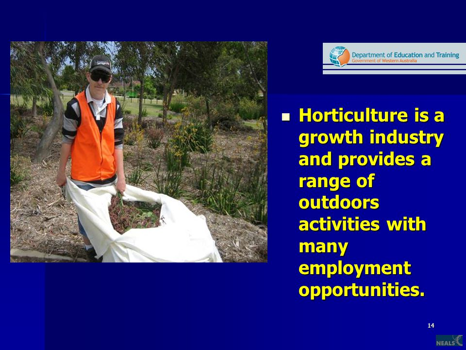 14 Horticulture is a growth industry and provides a range of outdoors activities with many employment opportunities.
