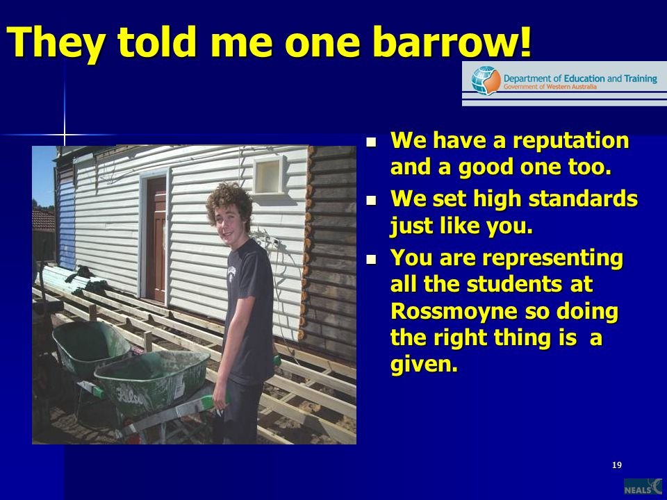19 They told me one barrow. We have a reputation and a good one too.