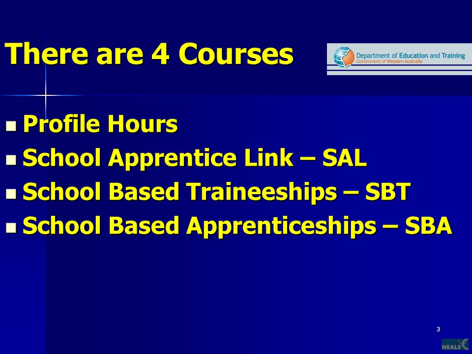 3 There are 4 Courses Profile Hours Profile Hours School Apprentice Link – SAL School Apprentice Link – SAL School Based Traineeships – SBT School Bas