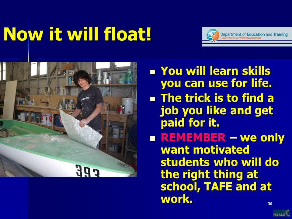 30 Now it will float. You will learn skills you can use for life.