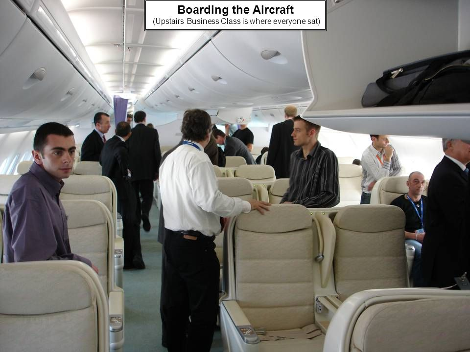 Boarding the Aircraft (Upstairs Business Class is where everyone sat)