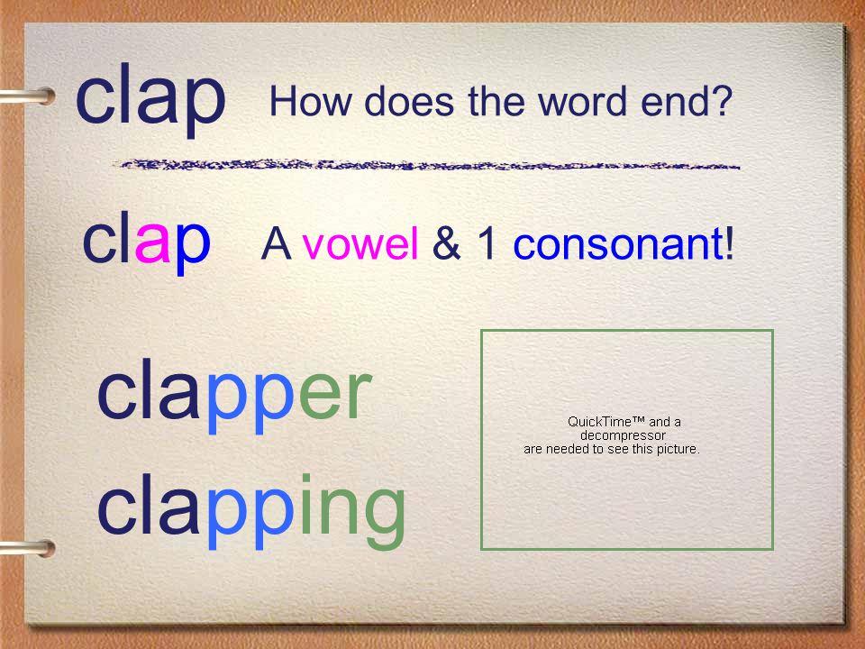clap A vowel & 1 consonant! clap clapper clapping