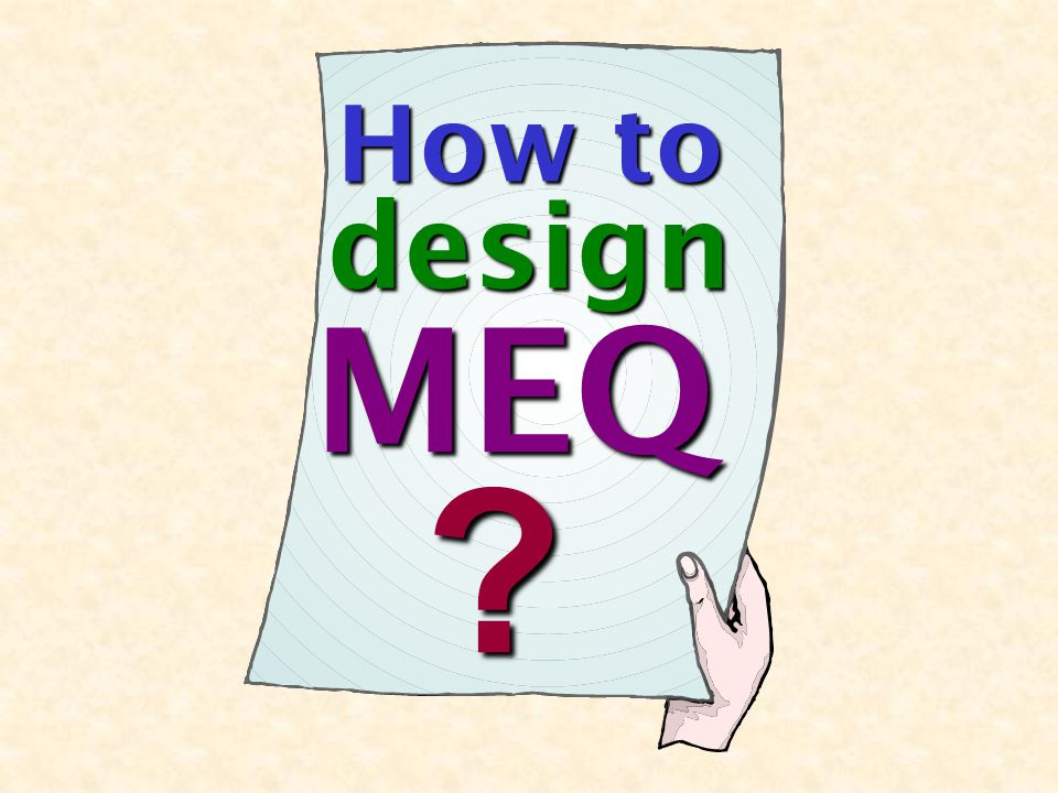 ? How to MEQ design