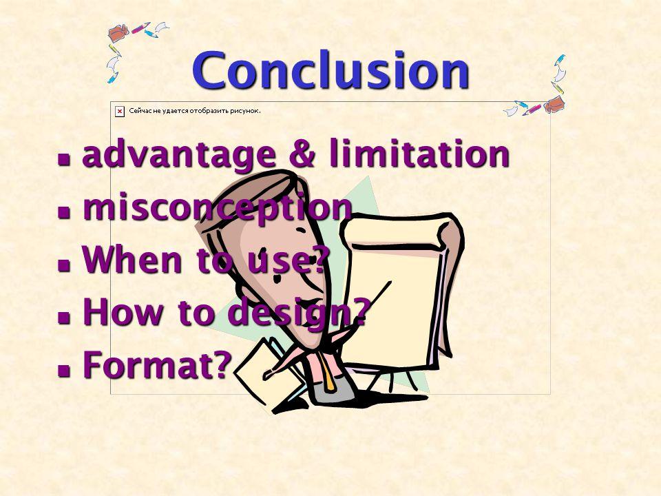 Conclusion advantage & limitation advantage & limitation misconception misconception When to use.