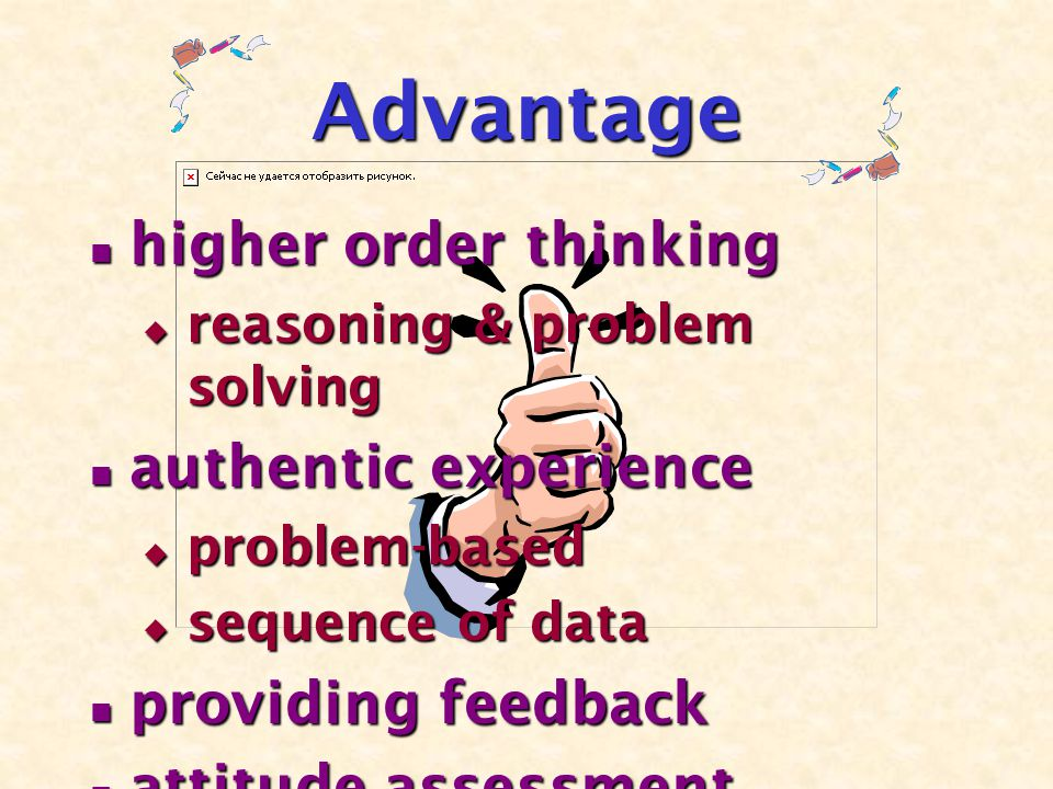 Advantage higher order thinking higher order thinking  reasoning & problem solving authentic experience authentic experience  problem-based  sequence of data providing feedback providing feedback attitude assessment attitude assessment