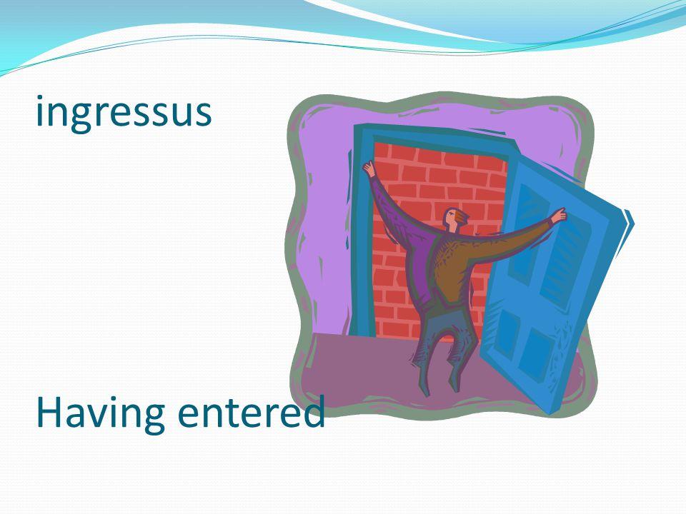 ingressus Having entered