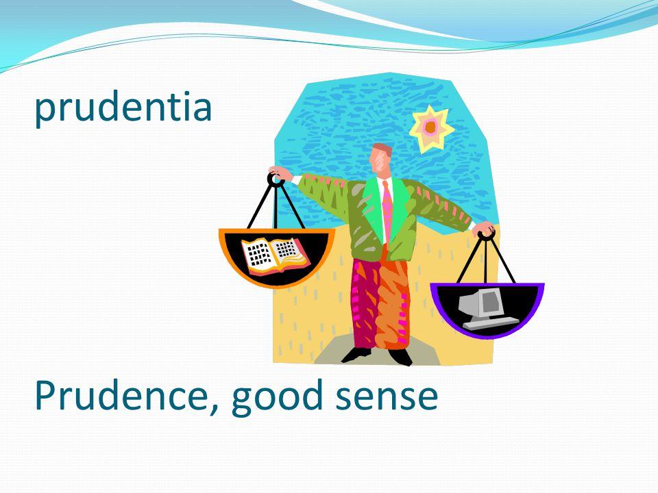 prudentia Prudence, good sense