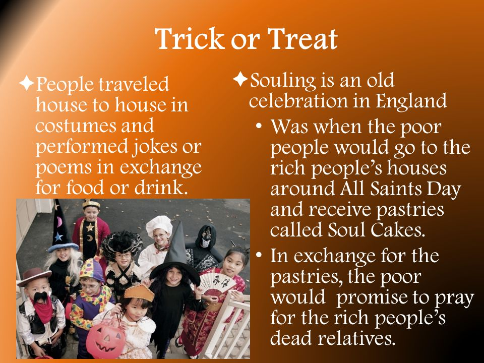 Trick or Treat Traditions  Scotland and Ireland: young adults and kids went gouling .