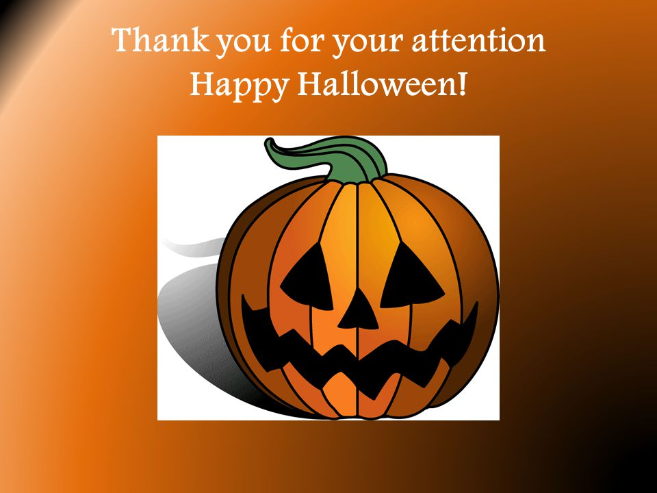 Thank you for your attention Happy Halloween!