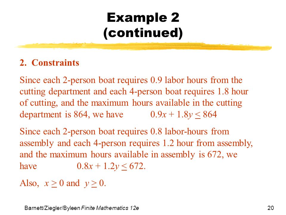20 Barnett/Ziegler/Byleen Finite Mathematics 12e Example 2 (continued) 2.