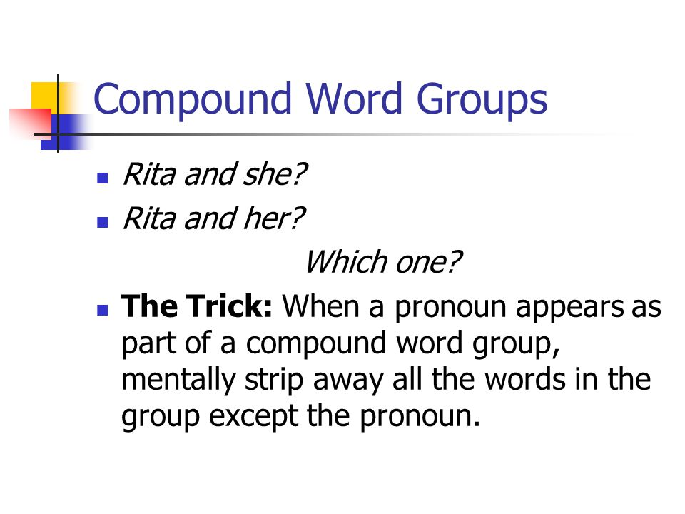 Compound Word Groups Rita and she. Rita and her. Which one.