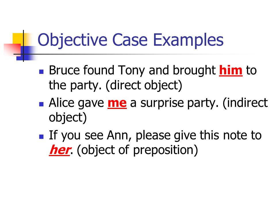 Objective Case Examples Bruce found Tony and brought him to the party.