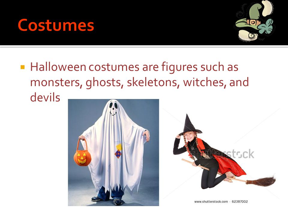  Halloween costumes are figures such as monsters, ghosts, skeletons, witches, and devils.