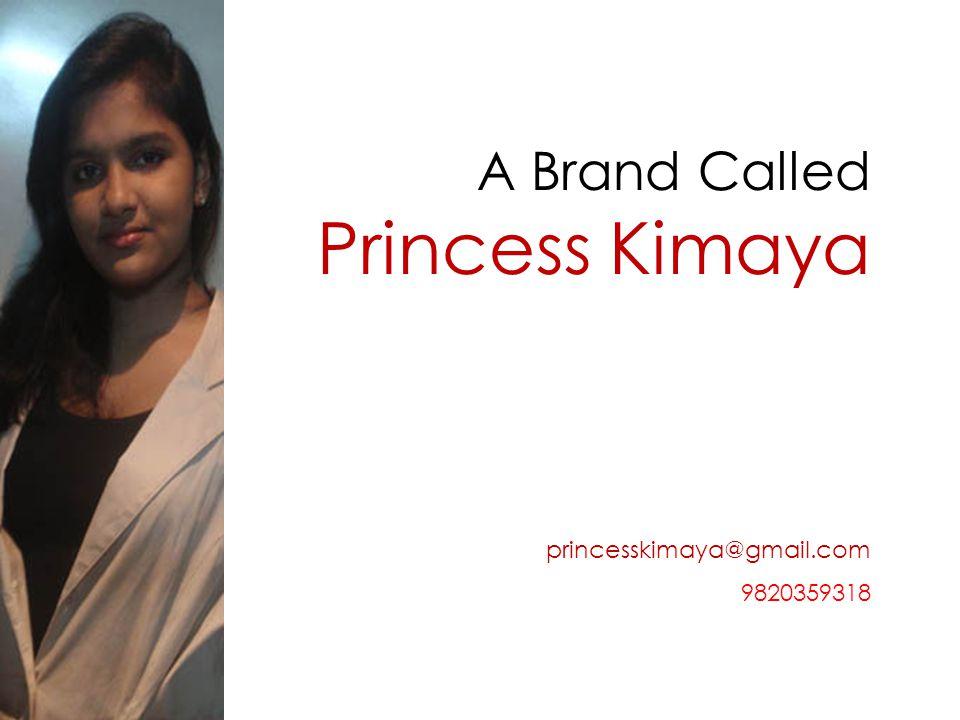A Brand Called Princess Kimaya princesskimaya@gmail.com 9820359318