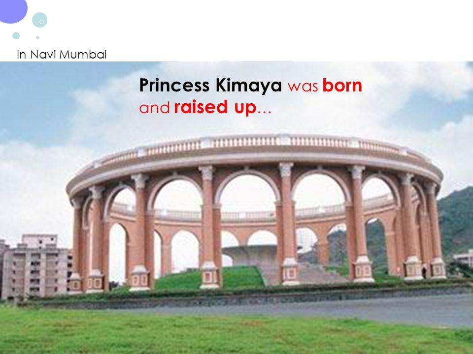 In Navi Mumbai Princess Kimaya was born and raised up …