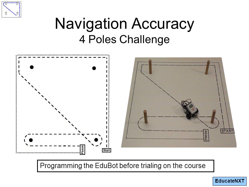 EducateNXT Navigation Accuracy 4 Poles Challenge Programming the EduBot before trialing on the course