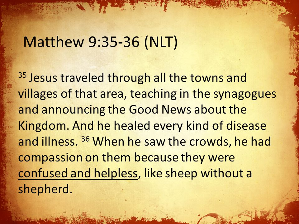 35 Jesus traveled through all the towns and villages of that area, teaching in the synagogues and announcing the Good News about the Kingdom.