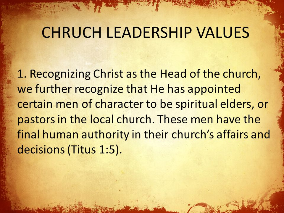 1. Recognizing Christ as the Head of the church, we further recognize that He has appointed certain men of character to be spiritual elders, or pastor
