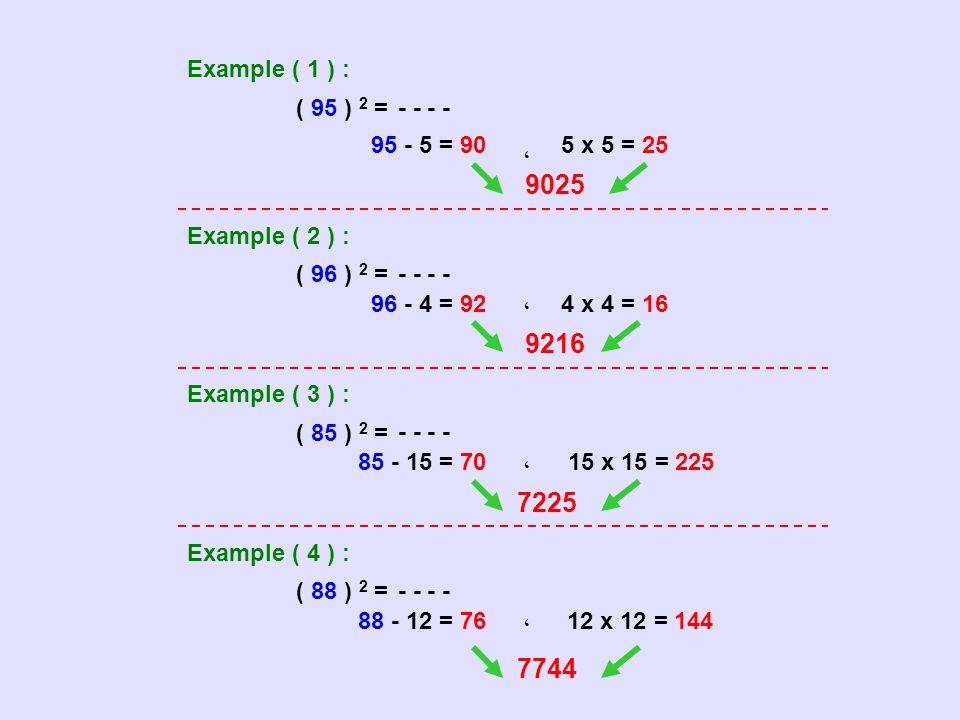 Example ( 1 ) : ( 95 ) 2 = - - 95 - 5 = 90 ، 5 x 5 = 25 9025 Example ( 2 ) : ( 96 ) 2 = - - 96 - 4 = 92،4 x 4 = 16 9216 Example ( 3 ) : ( 85 ) 2 = - -