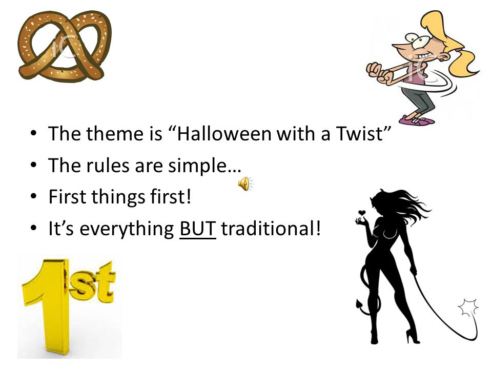 The theme is Halloween with a Twist The rules are simple… First things first.