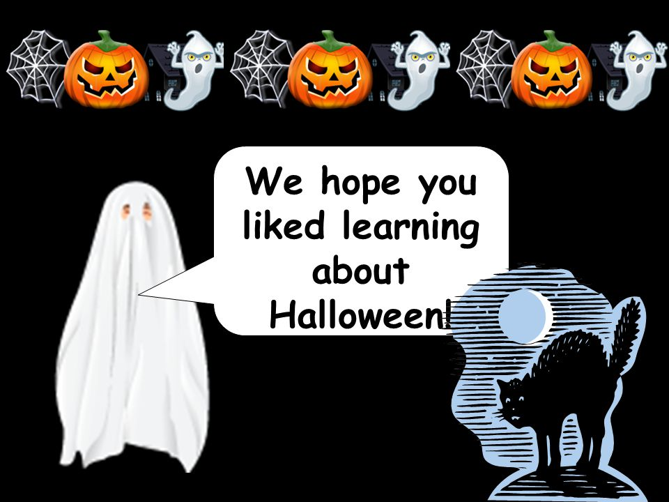 We hope you liked learning about Halloween!