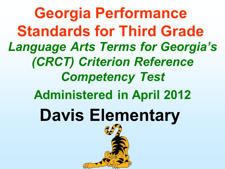 Georgia Performance Standards for Third Grade Language Arts Terms for Georgia's (CRCT) Criterion Reference Competency Test Administered in April 2012 Davis Elementary