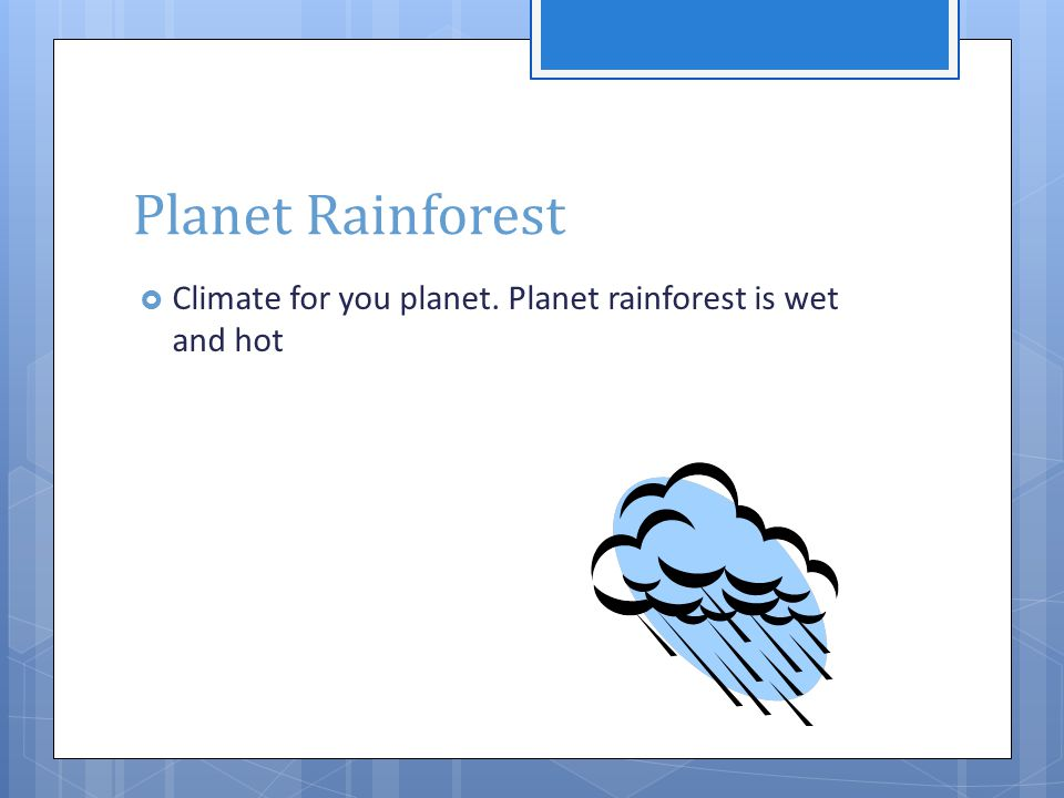 Planet Rainforest  Climate for you planet. Planet rainforest is wet and hot
