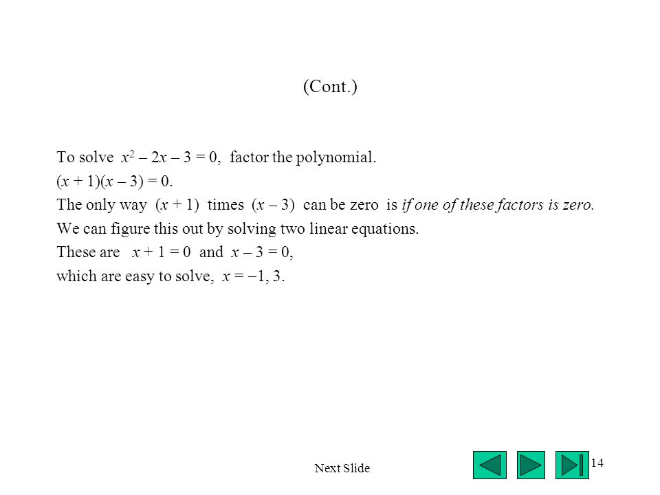 14 (Cont.) To solve x 2 – 2x – 3 = 0, factor the polynomial. (x + 1)(x – 3) = 0. The only way (x + 1) times (x – 3) can be zero is if one of these fac