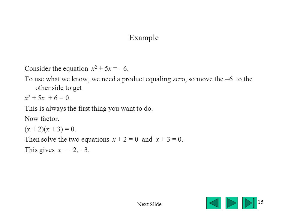 15 Example Consider the equation x 2 + 5x =  6. To use what we know, we need a product equaling zero, so move the  6 to the other side to get x 2 +