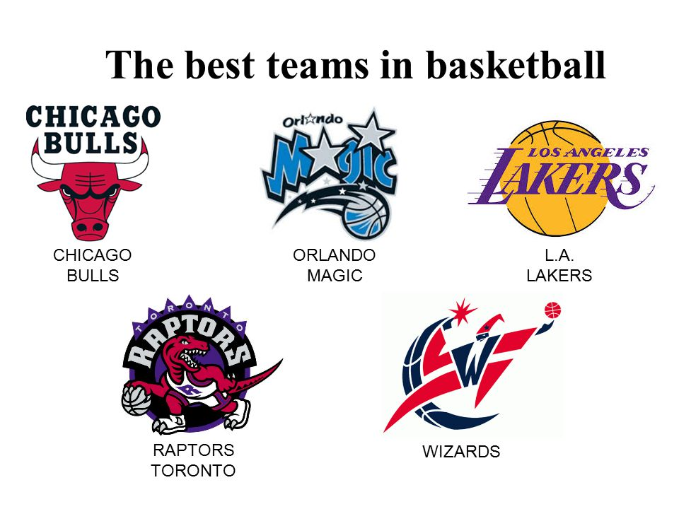 The best teams in basketball CHICAGO BULLS ORLANDO MAGIC L.A. LAKERS RAPTORS TORONTO WIZARDS