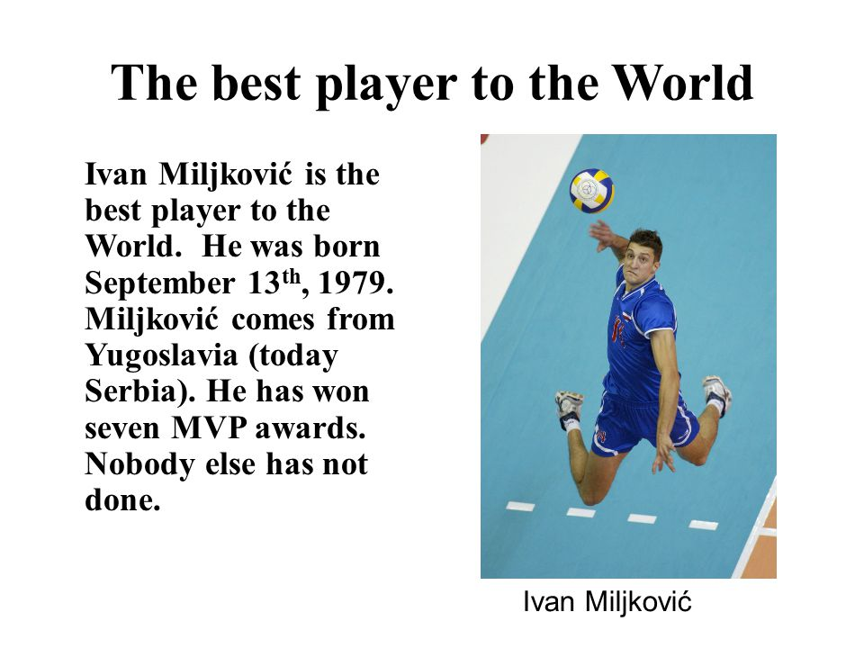 The best player to the World Ivan Miljković is the best player to the World.