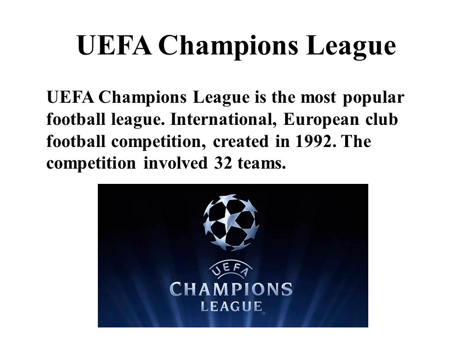 UEFA Champions League UEFA Champions League is the most popular football league.